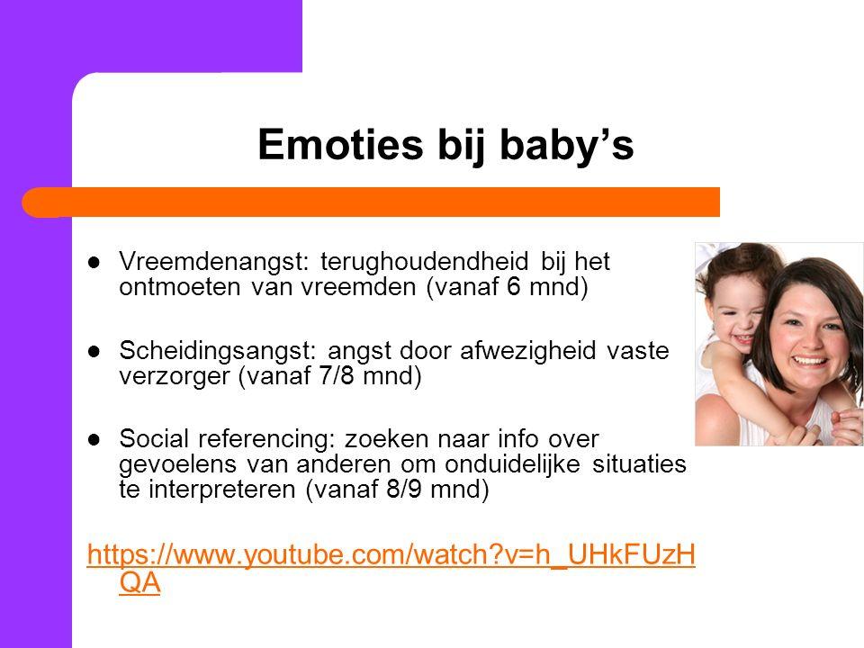 Emoties bij baby's Vreemdenangst: terughoudendheid bij het ontmoeten van vreemden (vanaf 6 mnd) Scheidingsangst: angst door afwezigheid vaste verzorger (vanaf 7/8 mnd) Social referencing: zoeken naar info over gevoelens van anderen om onduidelijke situaties te interpreteren (vanaf 8/9 mnd) https://www.youtube.com/watch?v=h_UHkFUzH QA