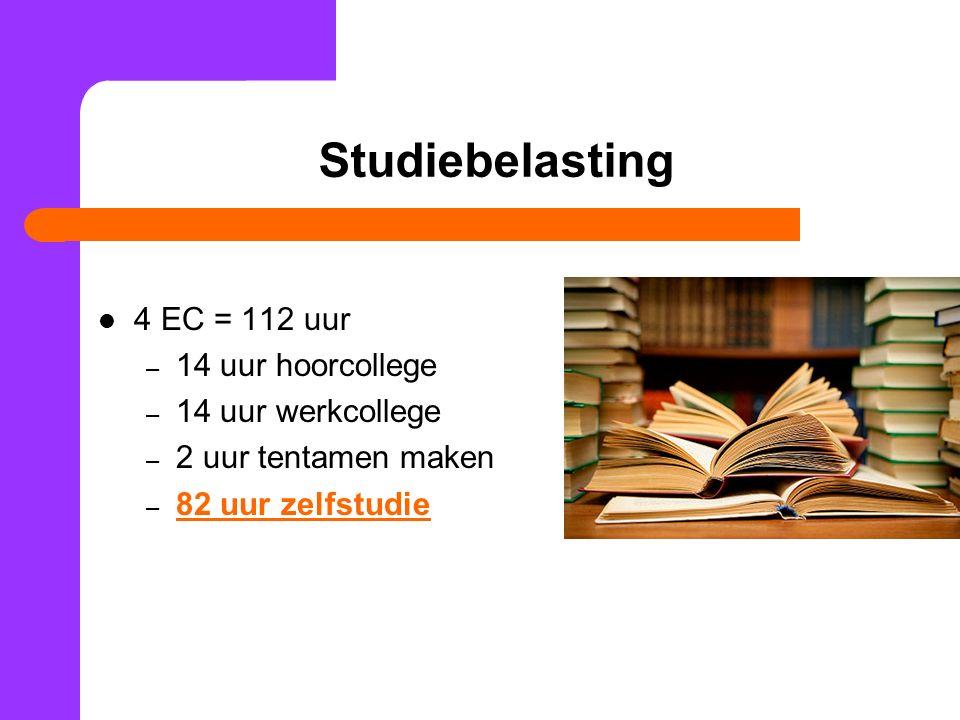 Studiebelasting 4 EC = 112 uur – 14 uur hoorcollege – 14 uur werkcollege – 2 uur tentamen maken – 82 uur zelfstudie