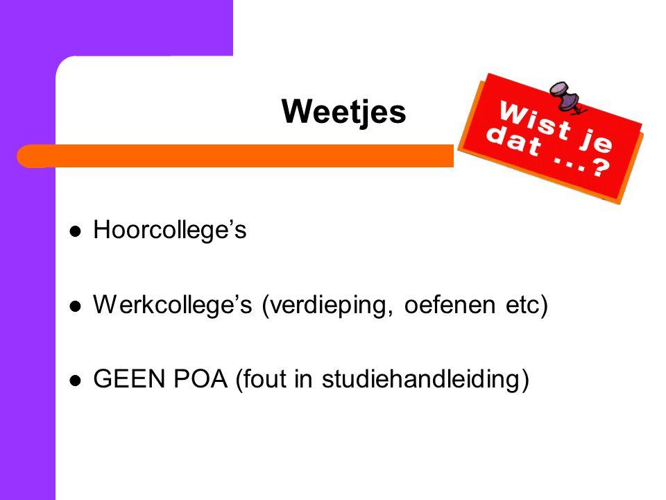 Weetjes Hoorcollege's Werkcollege's (verdieping, oefenen etc) GEEN POA (fout in studiehandleiding)