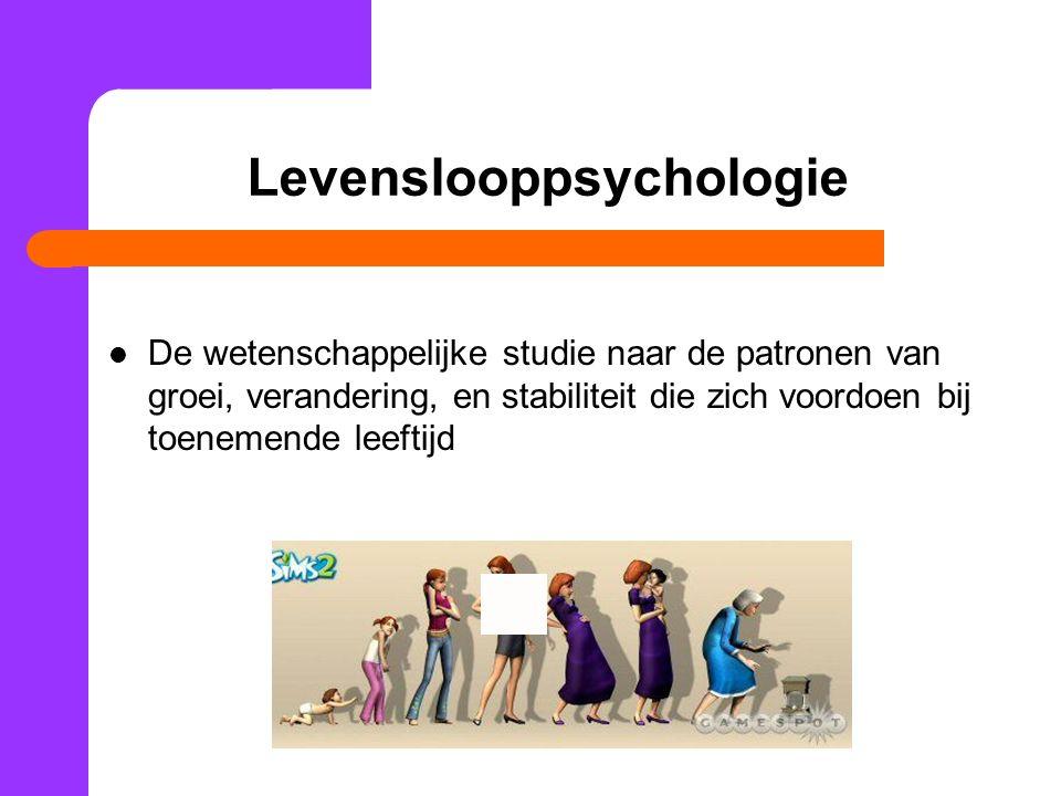 Levenslooppsychologie De wetenschappelijke studie naar de patronen van groei, verandering, en stabiliteit die zich voordoen bij toenemende leeftijd