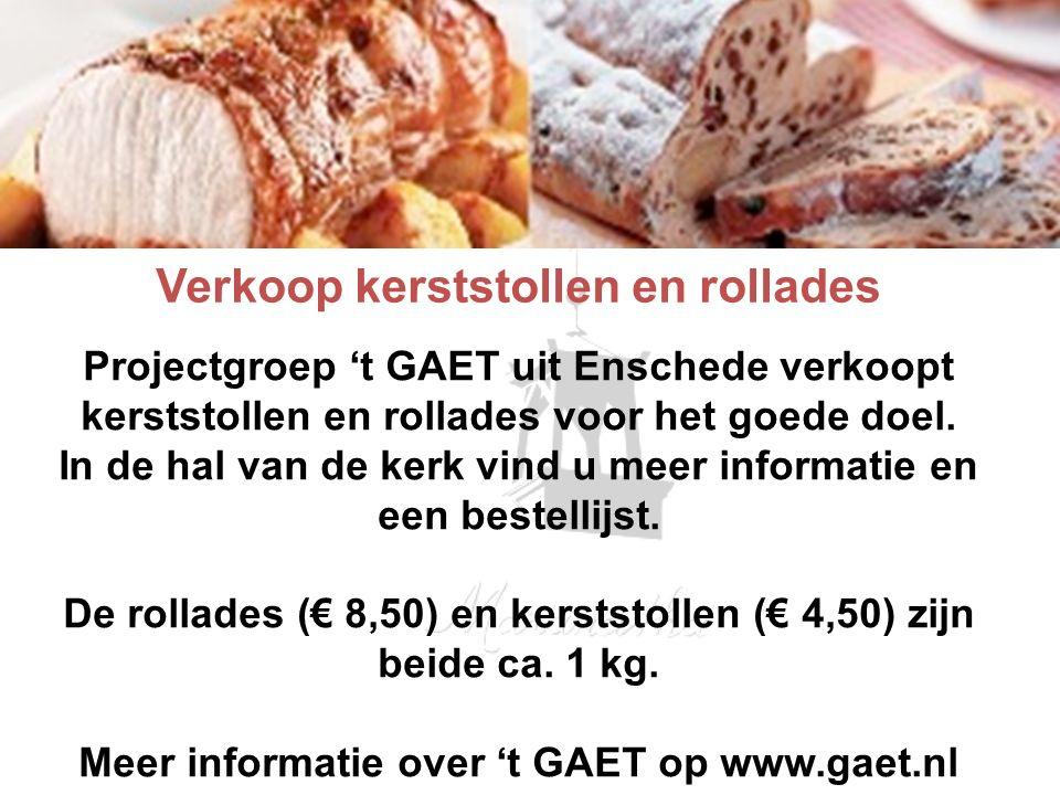 Verkoop kerststollen en rollades Projectgroep 't GAET uit Enschede verkoopt kerststollen en rollades voor het goede doel. In de hal van de kerk vind u