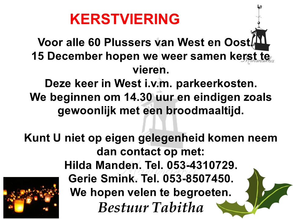 Voor alle 60 Plussers van West en Oost. 15 December hopen we weer samen kerst te vieren. Deze keer in West i.v.m. parkeerkosten. We beginnen om 14.30