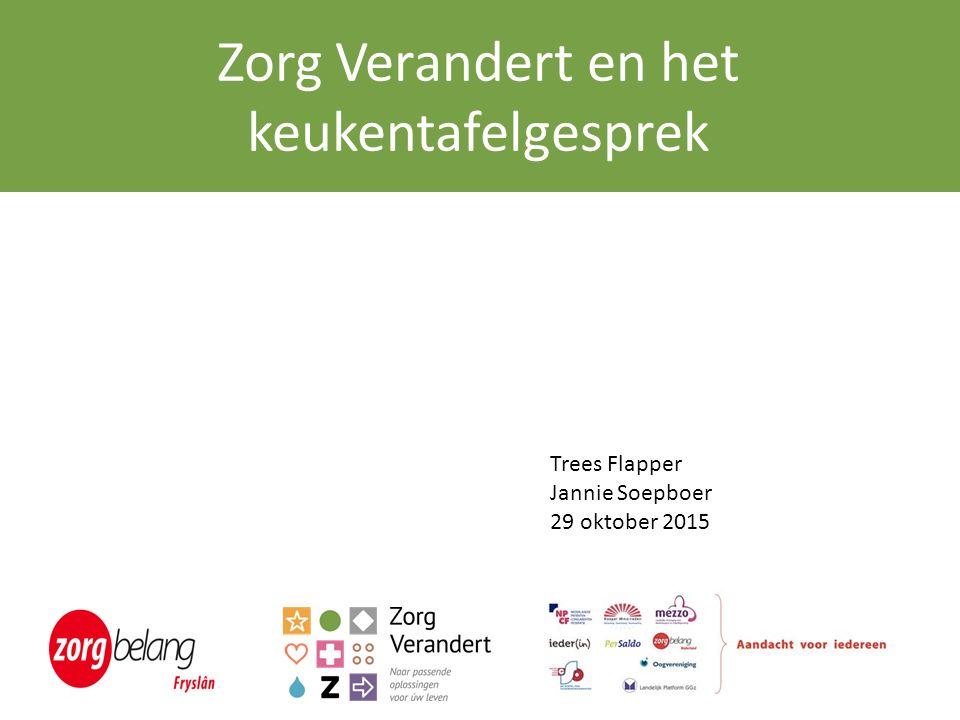 Keukentafelgesprek : Zorg Verandert en het keukentafelgesprek Trees Flapper Jannie Soepboer
