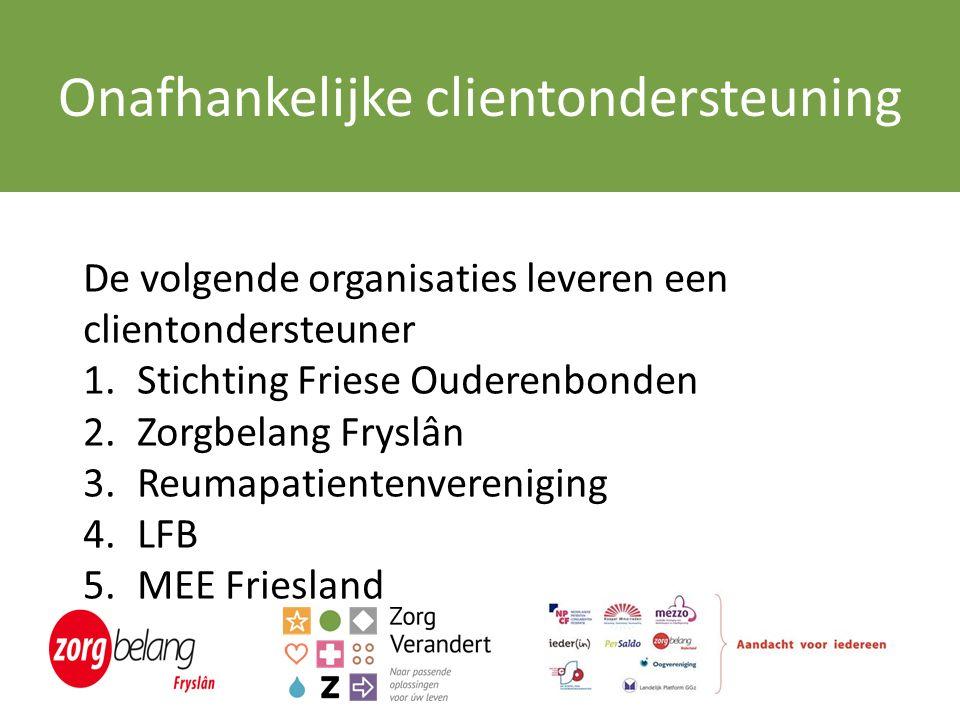 Onafhankelijke clientondersteuning De volgende organisaties leveren een clientondersteuner 1.Stichting Friese Ouderenbonden 2.Zorgbelang Fryslân 3.Reumapatientenvereniging 4.LFB 5.MEE Friesland