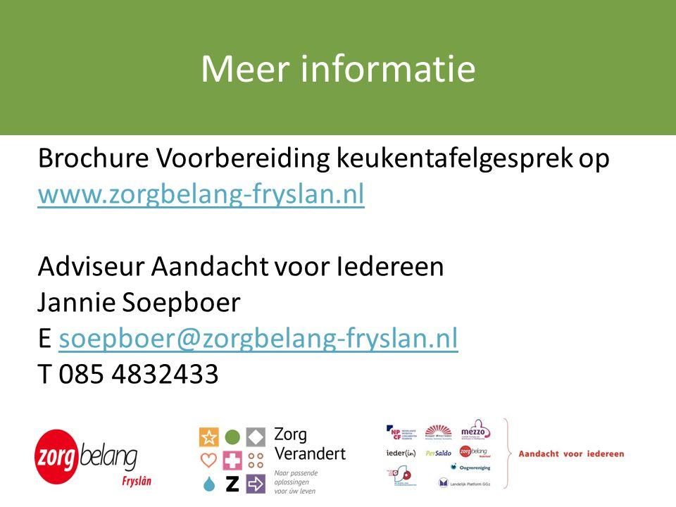 Meer informatie Brochure Voorbereiding keukentafelgesprek op www.zorgbelang-fryslan.nl Adviseur Aandacht voor Iedereen Jannie Soepboer E soepboer@zorgbelang-fryslan.nlsoepboer@zorgbelang-fryslan.nl T 085 4832433