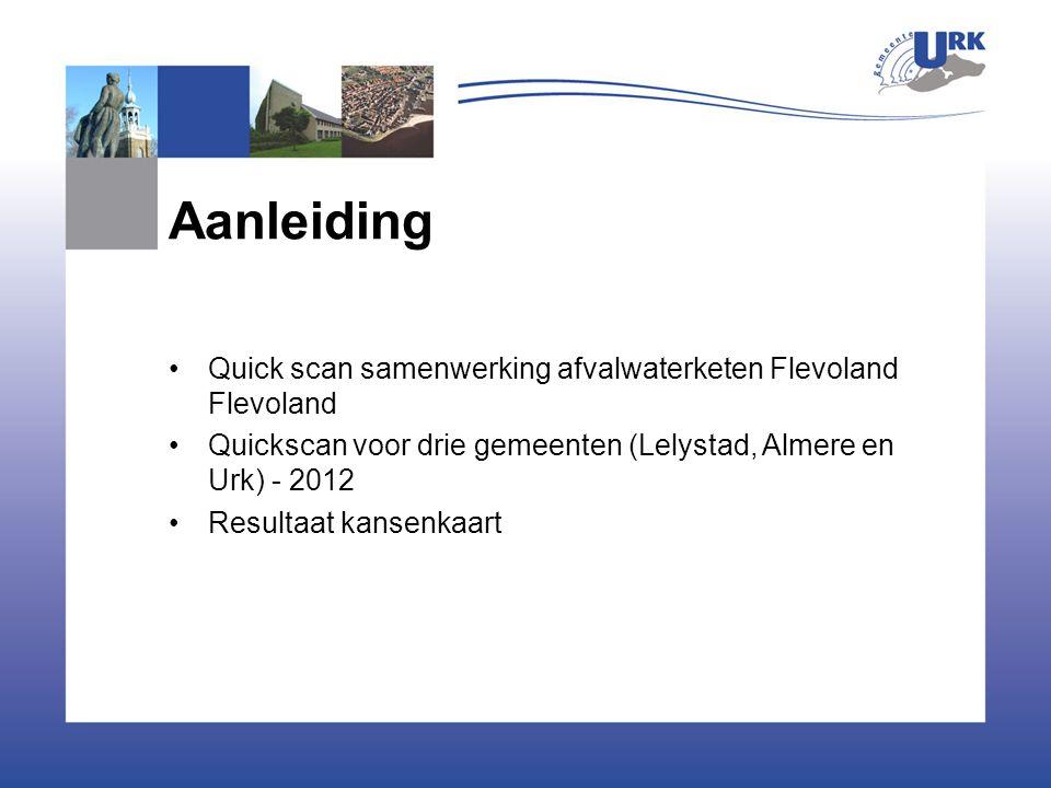 Quick scan samenwerking afvalwaterketen Flevoland Flevoland Quickscan voor drie gemeenten (Lelystad, Almere en Urk) - 2012 Resultaat kansenkaart Aanleiding
