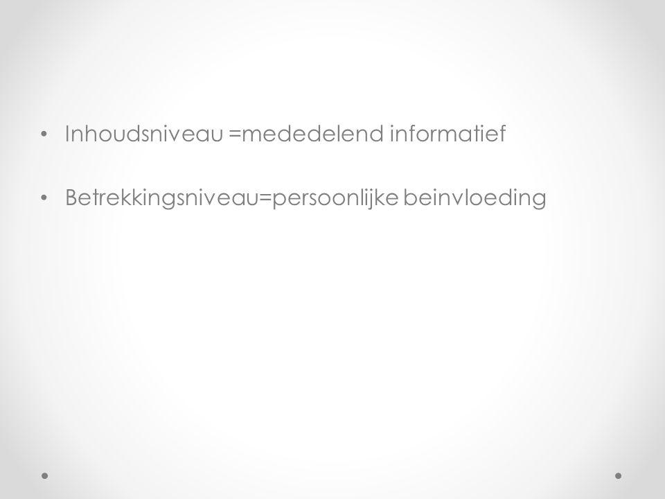 Inhoudsniveau =mededelend informatief Betrekkingsniveau=persoonlijke beinvloeding