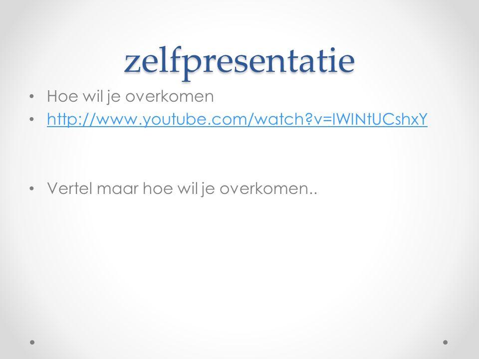 zelfpresentatie Hoe wil je overkomen http://www.youtube.com/watch?v=IWINtUCshxY Vertel maar hoe wil je overkomen..