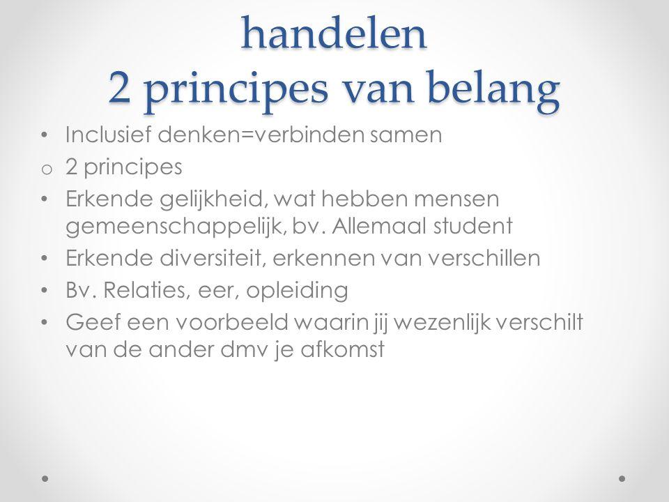 Inclusief denken en handelen 2 principes van belang Inclusief denken=verbinden samen o 2 principes Erkende gelijkheid, wat hebben mensen gemeenschappelijk, bv.