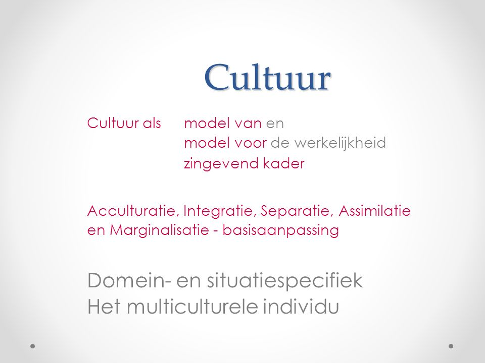 Cultuur Dynamiek De mens als drager en producent van cultuur Duurzaamheid Vaste gedragspatronen Vastgelegd in het lichaam