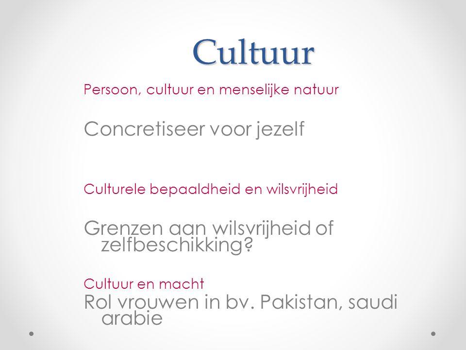Cultuur Persoon, cultuur en menselijke natuur Concretiseer voor jezelf Culturele bepaaldheid en wilsvrijheid Grenzen aan wilsvrijheid of zelfbeschikking.
