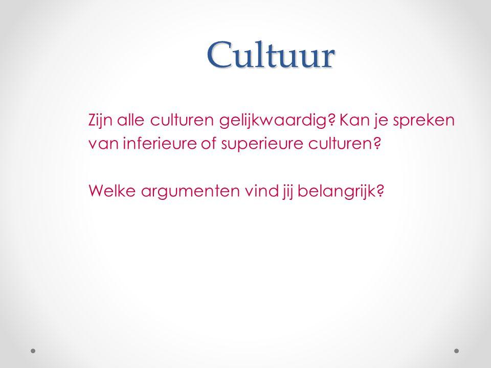 Cultuur Zijn alle culturen gelijkwaardig. Kan je spreken van inferieure of superieure culturen.
