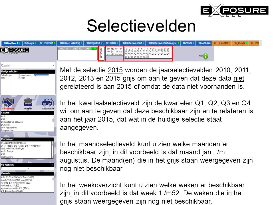Selectievelden eXposure Schadegarant © 2014 Met de selectie 2015 worden de jaarselectievelden 2010, 2011, 2012, 2013 en 2015 grijs om aan te geven dat