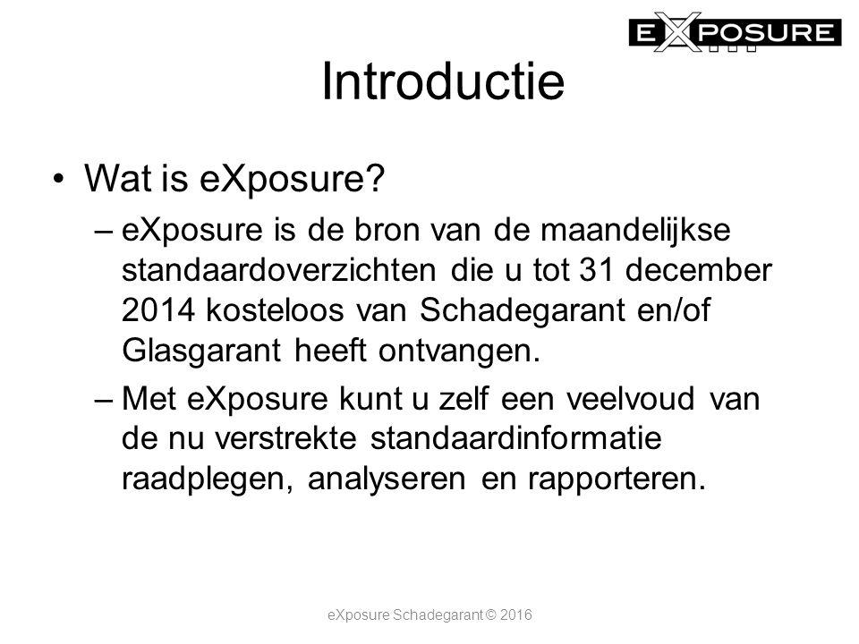 Introductie Wat is eXposure? –eXposure is de bron van de maandelijkse standaardoverzichten die u tot 31 december 2014 kosteloos van Schadegarant en/of