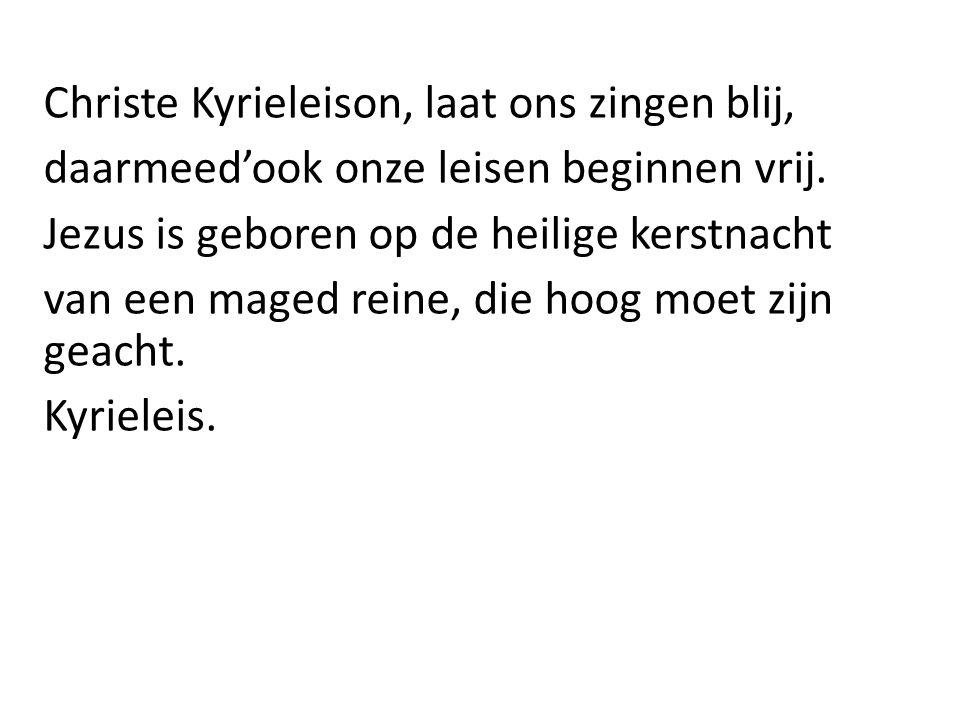 Christe Kyrieleison, laat ons zingen blij, daarmeed'ook onze leisen beginnen vrij.