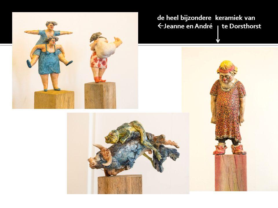 de heel bijzondere keramiek van  Jeanne en André te Dorsthorst