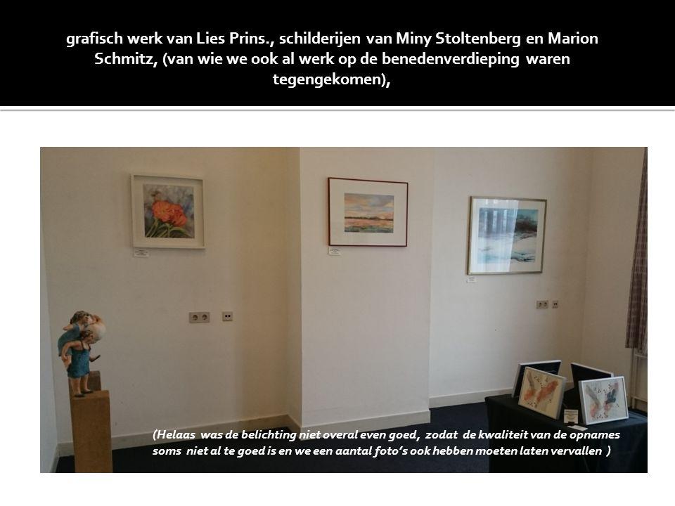 grafisch werk van Lies Prins., schilderijen van Miny Stoltenberg en Marion Schmitz, (van wie we ook al werk op de benedenverdieping waren tegengekomen