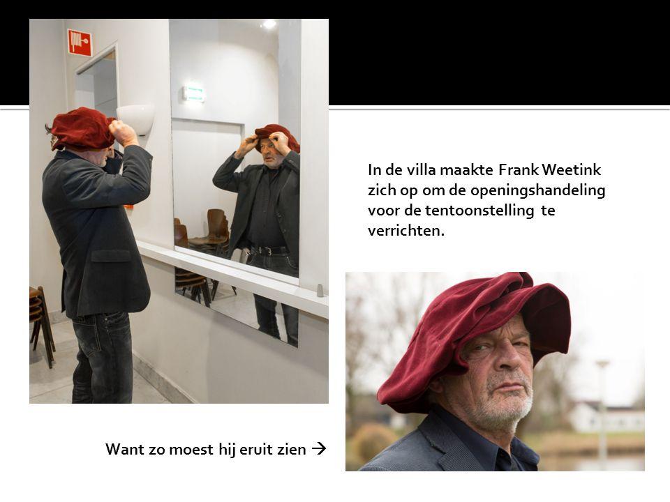 In de villa maakte Frank Weetink zich op om de openingshandeling voor de tentoonstelling te verrichten. Want zo moest hij eruit zien 