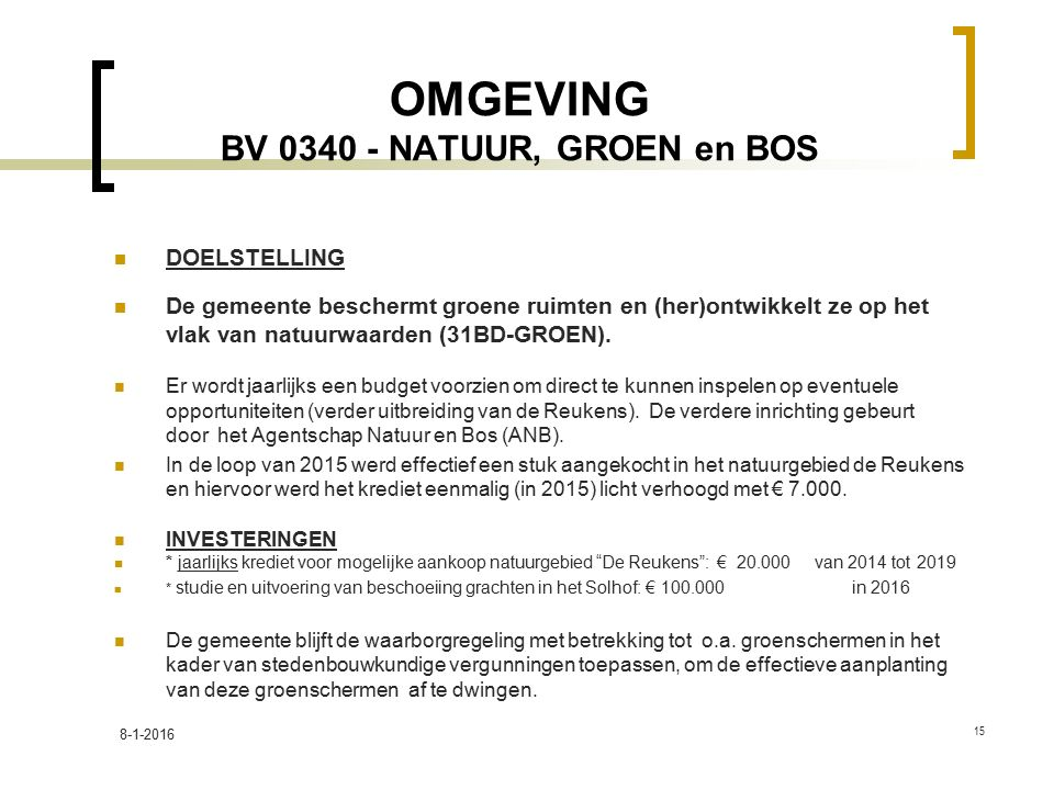 OMGEVING BV 0340 - NATUUR, GROEN en BOS DOELSTELLING De gemeente beschermt groene ruimten en (her)ontwikkelt ze op het vlak van natuurwaarden (31BD-GROEN).