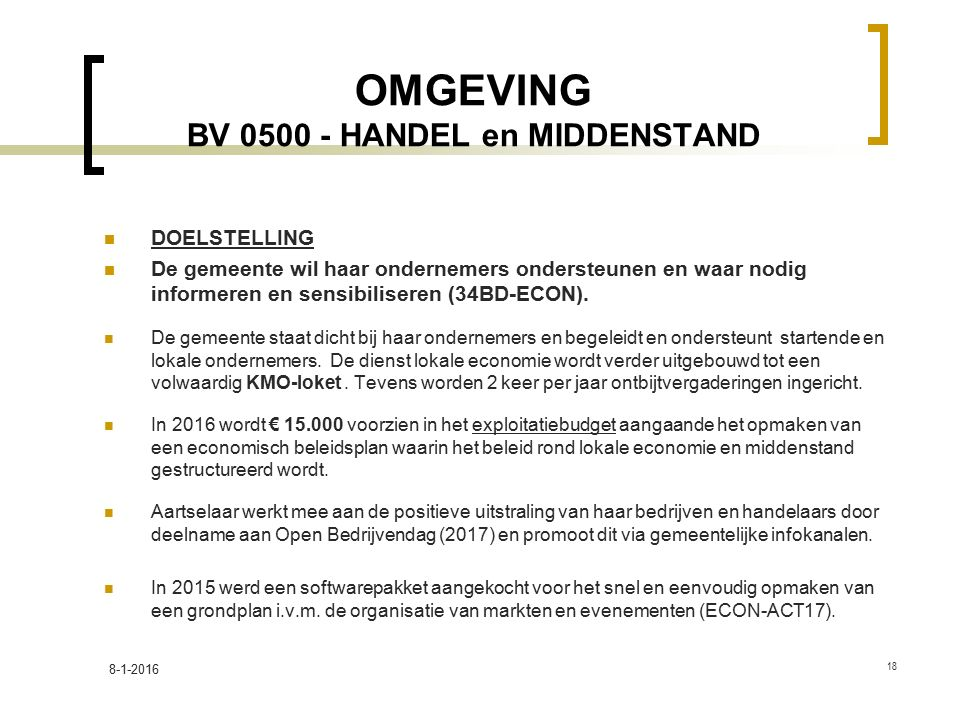 OMGEVING BV 0500 - HANDEL en MIDDENSTAND DOELSTELLING De gemeente wil haar ondernemers ondersteunen en waar nodig informeren en sensibiliseren (34BD-ECON).
