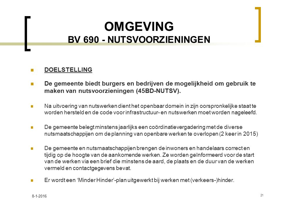 OMGEVING BV 690 - NUTSVOORZIENINGEN DOELSTELLING De gemeente biedt burgers en bedrijven de mogelijkheid om gebruik te maken van nutsvoorzieningen (45BD-NUTSV).