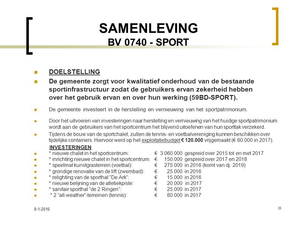 SAMENLEVING BV 0740 - SPORT DOELSTELLING De gemeente zorgt voor kwalitatief onderhoud van de bestaande sportinfrastructuur zodat de gebruikers ervan zekerheid hebben over het gebruik ervan en over hun werking (59BD-SPORT).