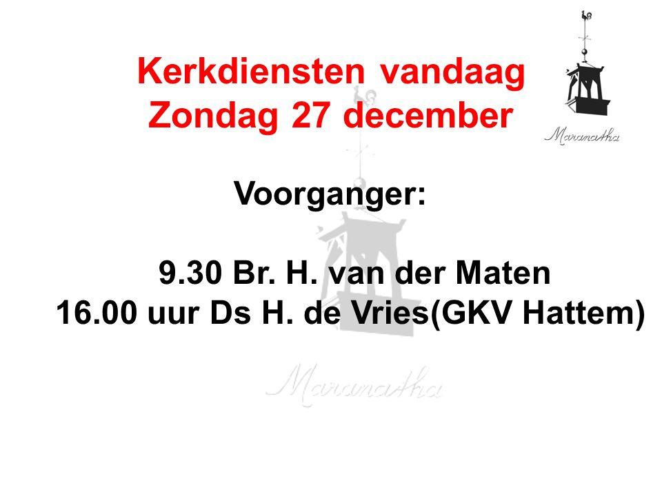 Voorganger: 9.30 Br. H. van der Maten 16.00 uur Ds H.