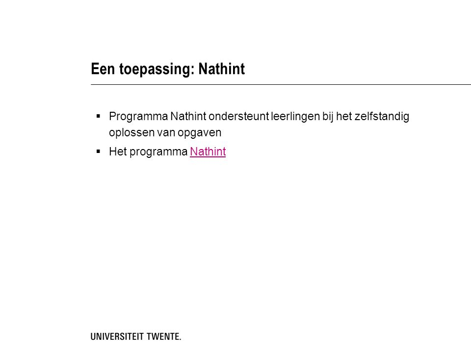Een toepassing: Nathint  Programma Nathint ondersteunt leerlingen bij het zelfstandig oplossen van opgaven  Het programma NathintNathint