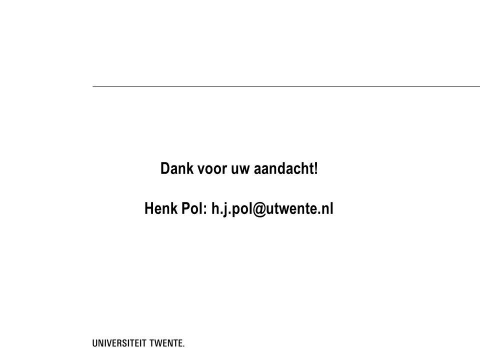 Dank voor uw aandacht! Henk Pol: h.j.pol@utwente.nl