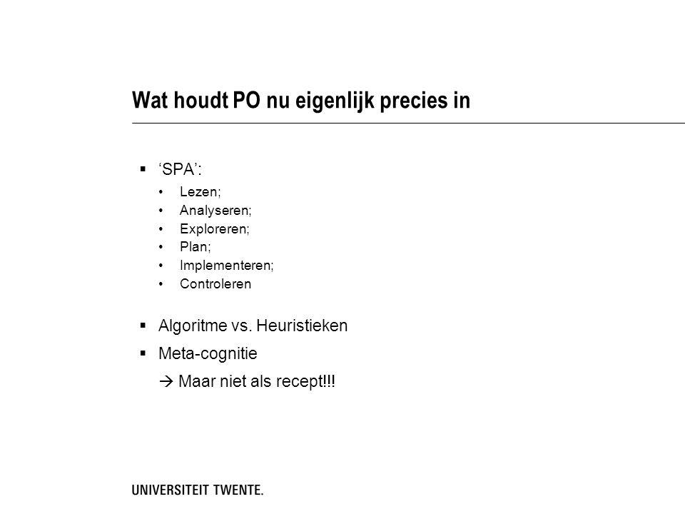 Wat houdt PO nu eigenlijk precies in  'SPA': Lezen; Analyseren; Exploreren; Plan; Implementeren; Controleren  Algoritme vs.