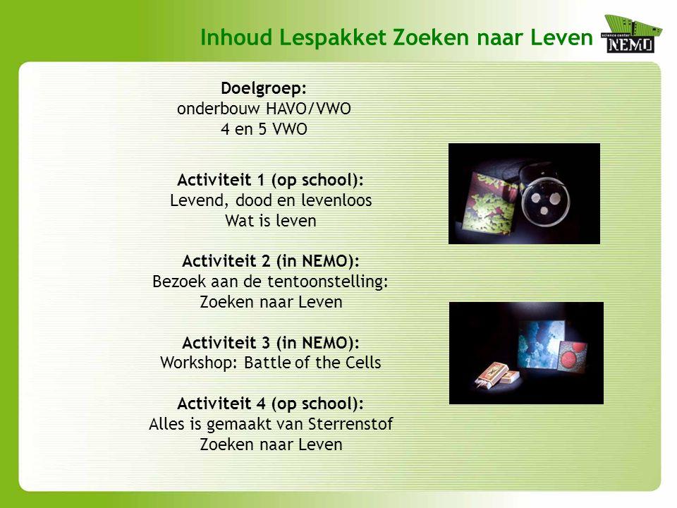 Inhoud Lespakket Zoeken naar Leven Activiteit 1 (op school): Levend, dood en levenloos Wat is leven Activiteit 2 (in NEMO): Bezoek aan de tentoonstell