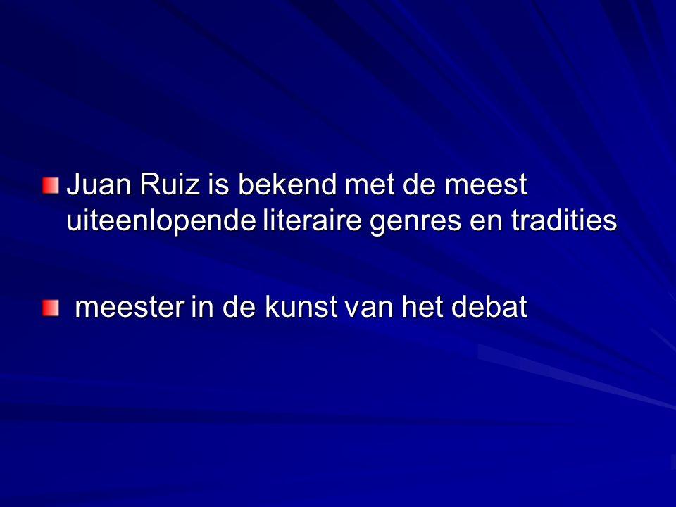 Juan Ruiz is bekend met de meest uiteenlopende literaire genres en tradities meester in de kunst van het debat meester in de kunst van het debat