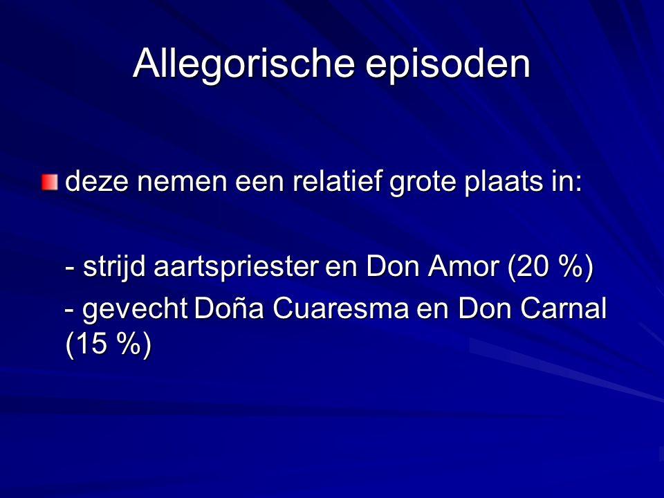 Allegorische episoden deze nemen een relatief grote plaats in: - strijd aartspriester en Don Amor (20 %) - gevecht Doña Cuaresma en Don Carnal (15 %)