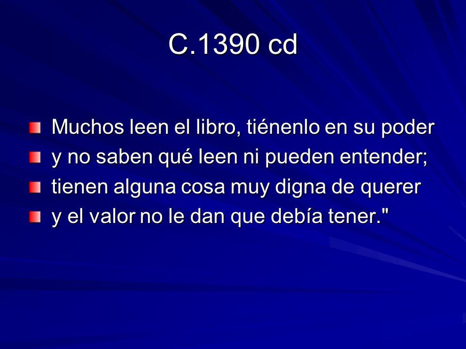 C.1390 cd Muchos leen el libro, tiénenlo en su poder Muchos leen el libro, tiénenlo en su poder y no saben qué leen ni pueden entender; y no saben qué