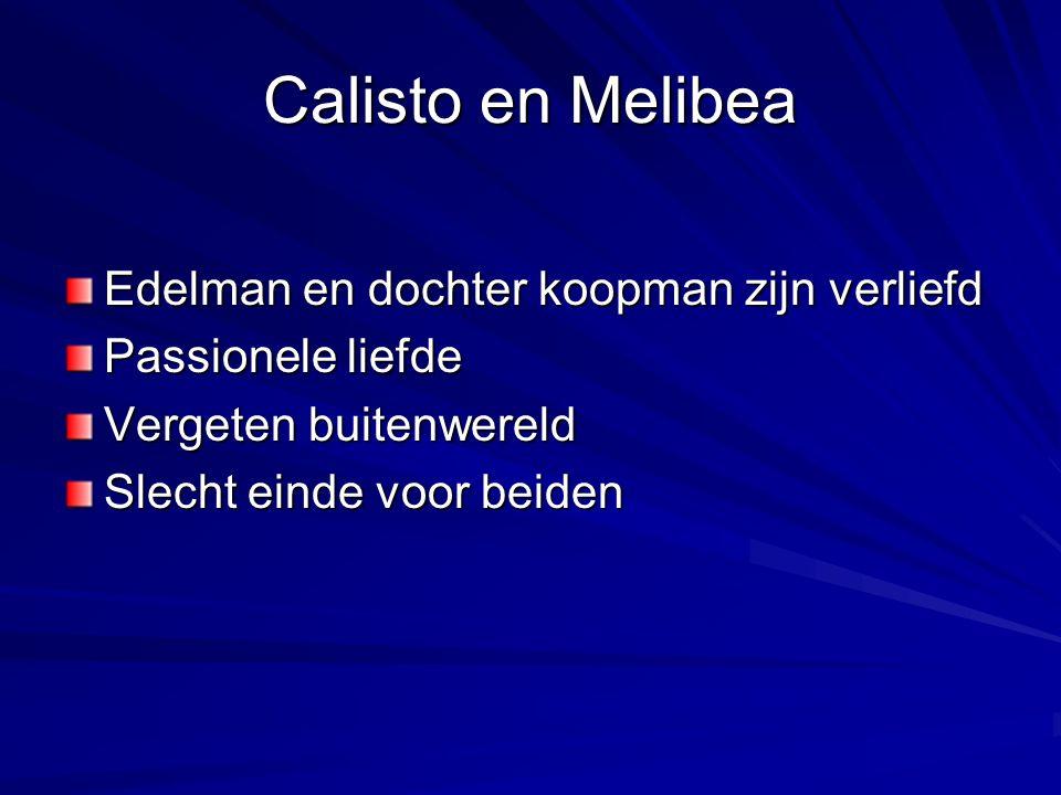 Calisto en Melibea Edelman en dochter koopman zijn verliefd Passionele liefde Vergeten buitenwereld Slecht einde voor beiden