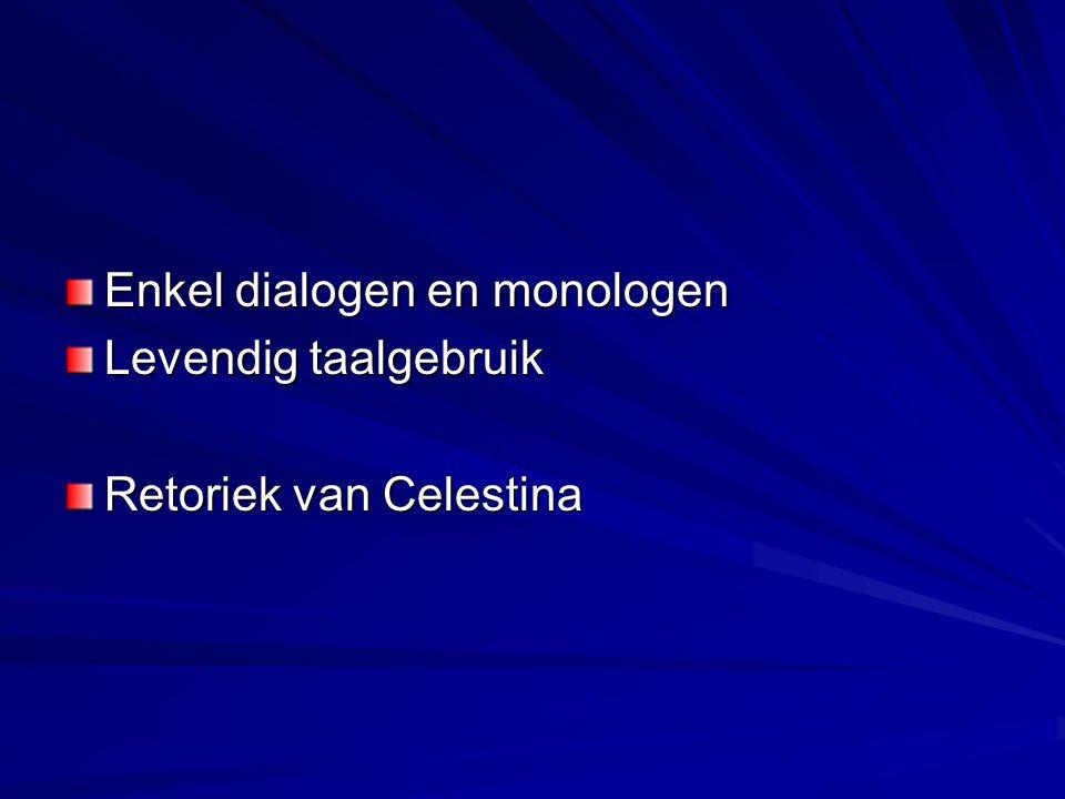 Enkel dialogen en monologen Levendig taalgebruik Retoriek van Celestina
