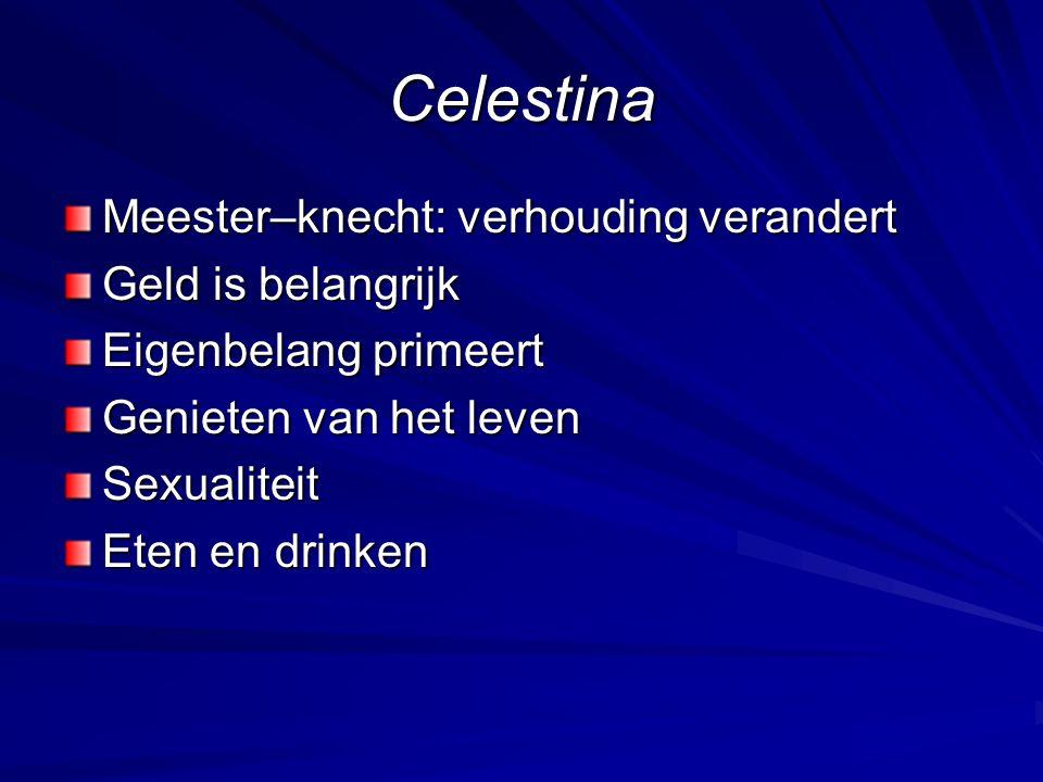 Celestina Meester–knecht: verhouding verandert Geld is belangrijk Eigenbelang primeert Genieten van het leven Sexualiteit Eten en drinken