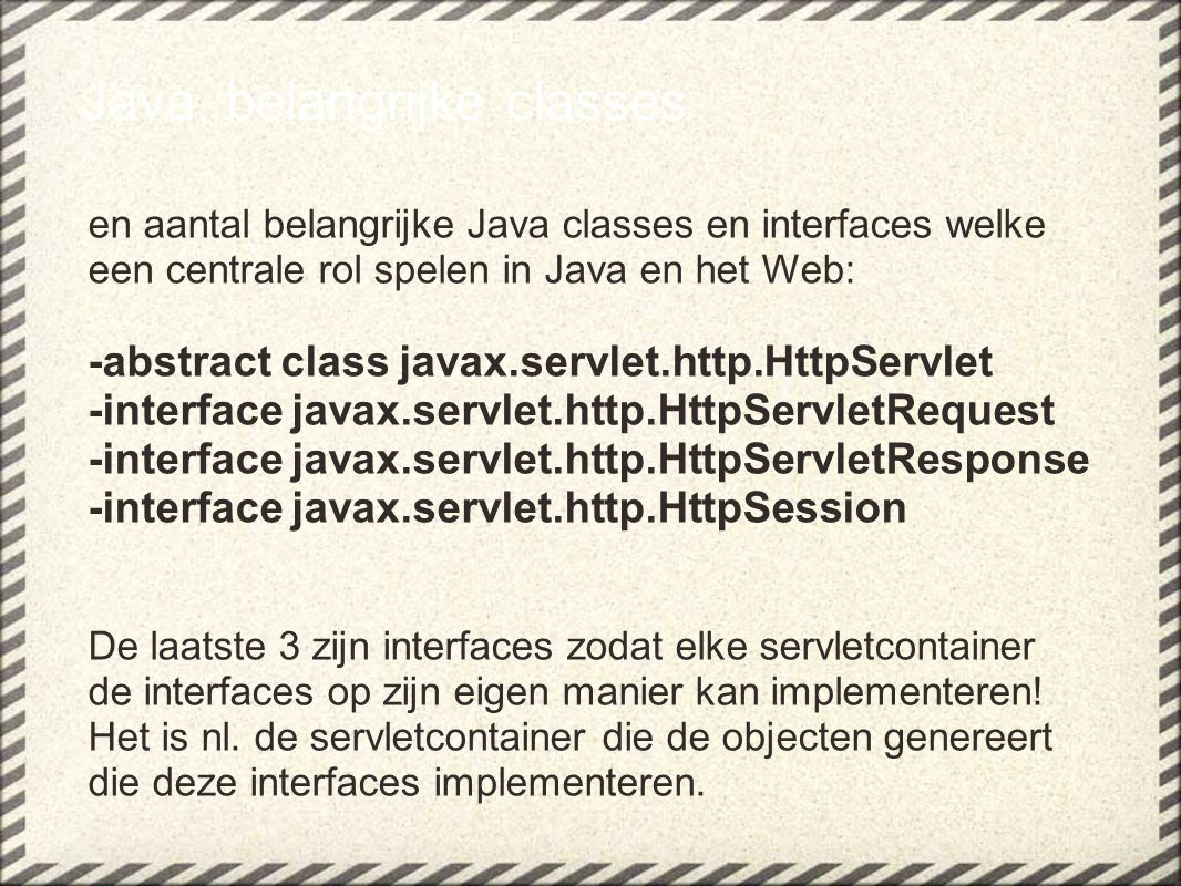 Java, belangrijke classes en aantal belangrijke Java classes en interfaces welke een centrale rol spelen in Java en het Web: -abstract class javax.ser