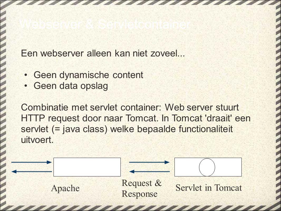 Webserver & Servletcontainer Een webserver alleen kan niet zoveel... Geen dynamische content Geen data opslag Combinatie met servlet container: Web se