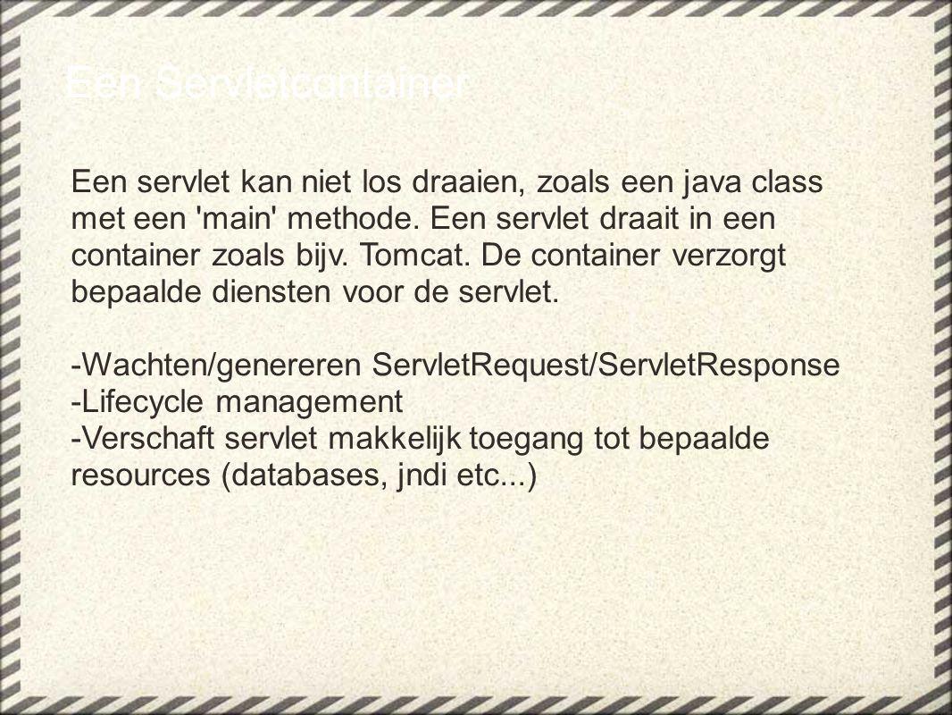 Een Servletcontainer Een servlet kan niet los draaien, zoals een java class met een 'main' methode. Een servlet draait in een container zoals bijv. To