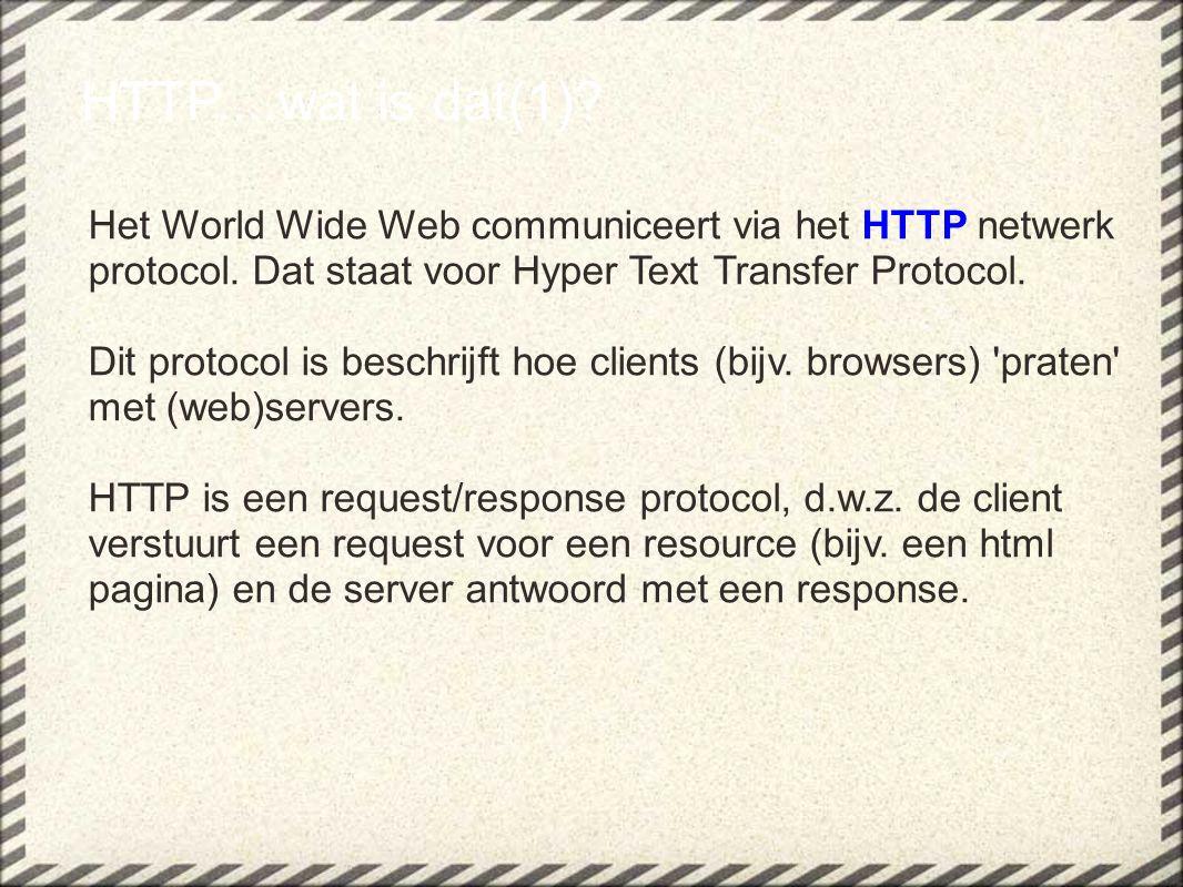 HTTP....wat is dat(1)? Het World Wide Web communiceert via het HTTP netwerk protocol. Dat staat voor Hyper Text Transfer Protocol. Dit protocol is bes