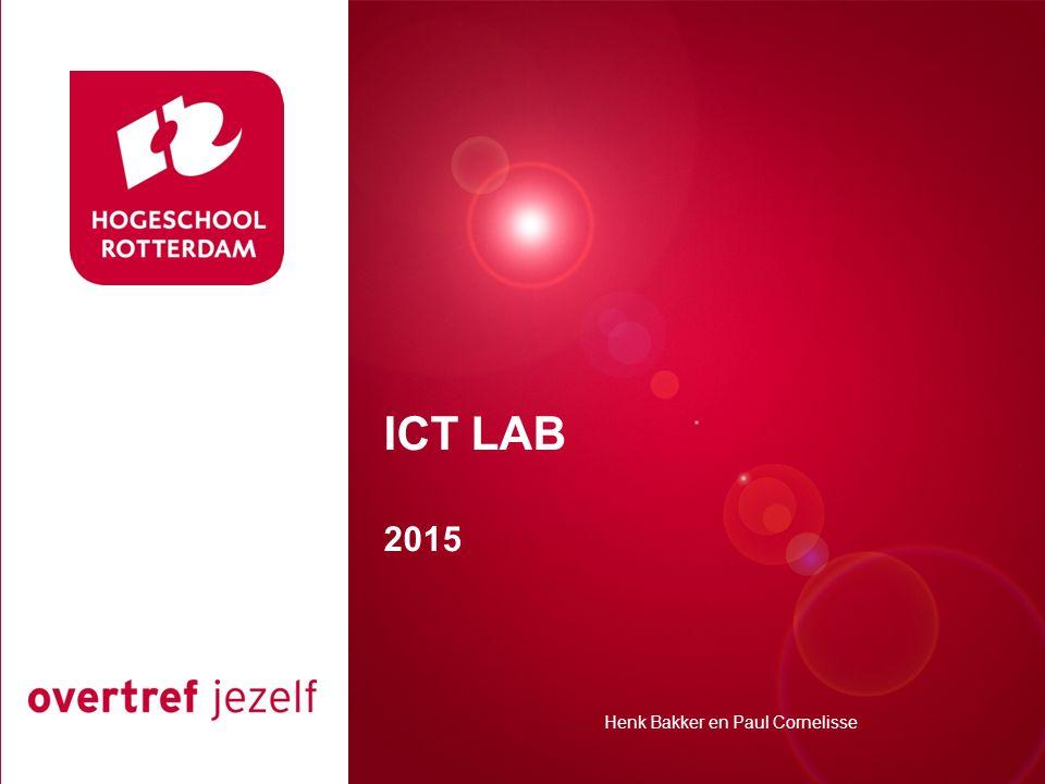 Presentatie titel Rotterdam, 00 januari 2007 ICT LAB 2015 Henk Bakker en Paul Cornelisse