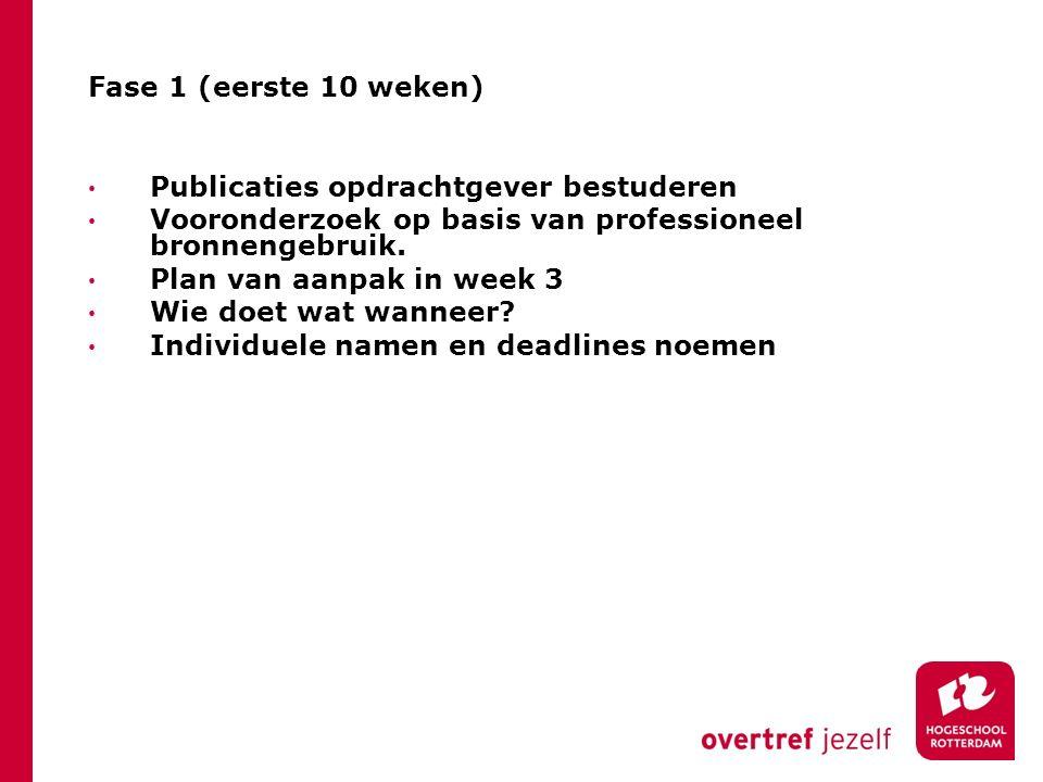 Fase 1 (eerste 10 weken) Publicaties opdrachtgever bestuderen Vooronderzoek op basis van professioneel bronnengebruik. Plan van aanpak in week 3 Wie d