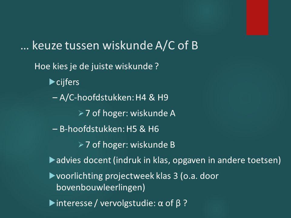 … keuze tussen wiskunde A/C of B Hoe kies je de juiste wiskunde ?  cijfers – A/C-hoofdstukken: H4 & H9  7 of hoger: wiskunde A – B-hoofdstukken: H5