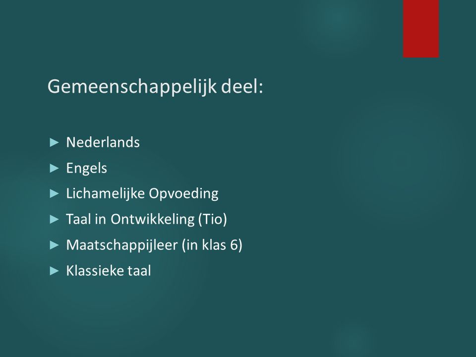 Gemeenschappelijk deel: ► Nederlands ► Engels ► Lichamelijke Opvoeding ► Taal in Ontwikkeling (Tio) ► Maatschappijleer (in klas 6) ► Klassieke taal