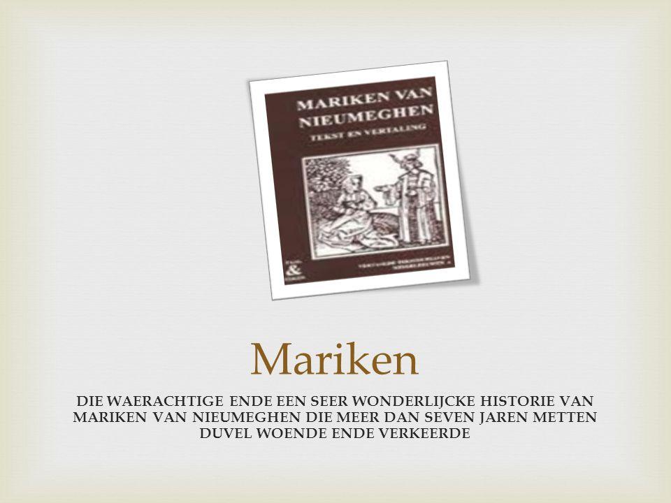 Mariken DIE WAERACHTIGE ENDE EEN SEER WONDERLIJCKE HISTORIE VAN MARIKEN VAN NIEUMEGHEN DIE MEER DAN SEVEN JAREN METTEN DUVEL WOENDE ENDE VERKEERDE