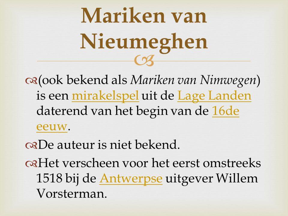   (ook bekend als Mariken van Nimwegen ) is een mirakelspel uit de Lage Landen daterend van het begin van de 16de eeuw.mirakelspelLage Landen16de ee