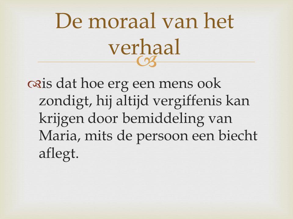   is dat hoe erg een mens ook zondigt, hij altijd vergiffenis kan krijgen door bemiddeling van Maria, mits de persoon een biecht aflegt. De moraal v