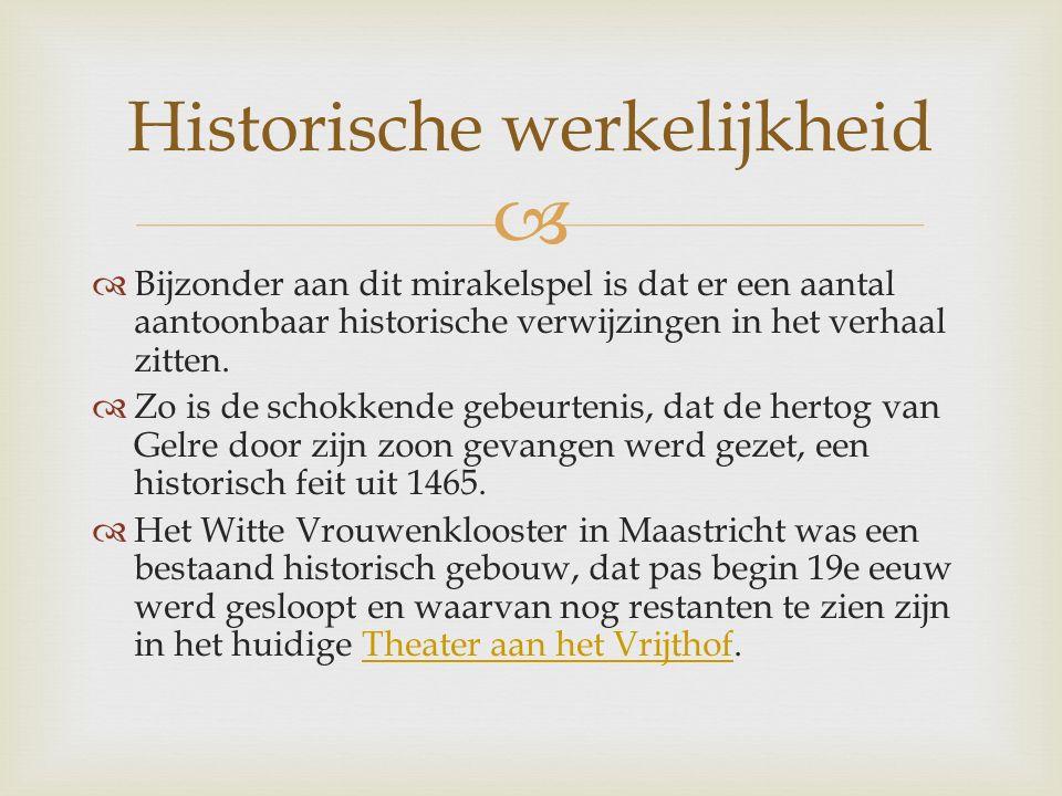   Bijzonder aan dit mirakelspel is dat er een aantal aantoonbaar historische verwijzingen in het verhaal zitten.