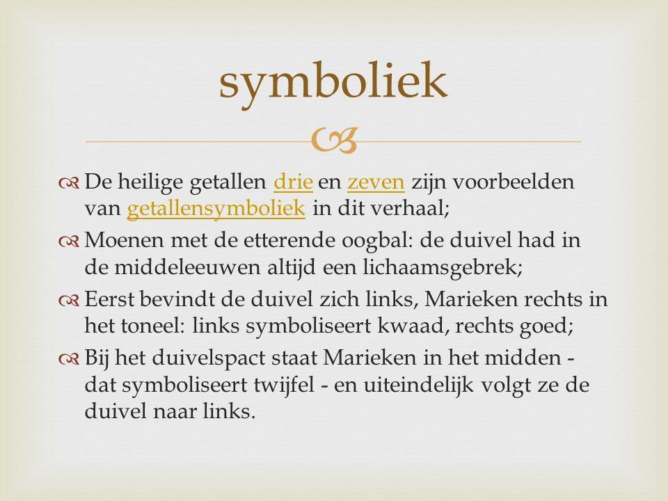   De heilige getallen drie en zeven zijn voorbeelden van getallensymboliek in dit verhaal;driezevengetallensymboliek  Moenen met de etterende oogba